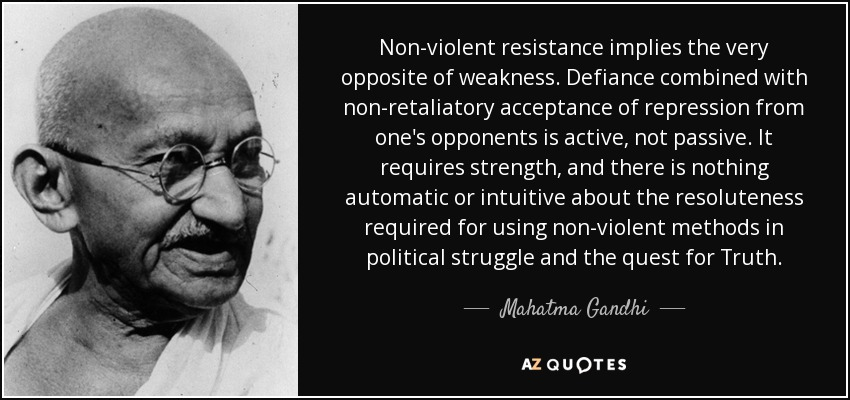 Mahatma Gandhi quote: Non-violent resistance implies the very opposite of weakness. Defiance ...