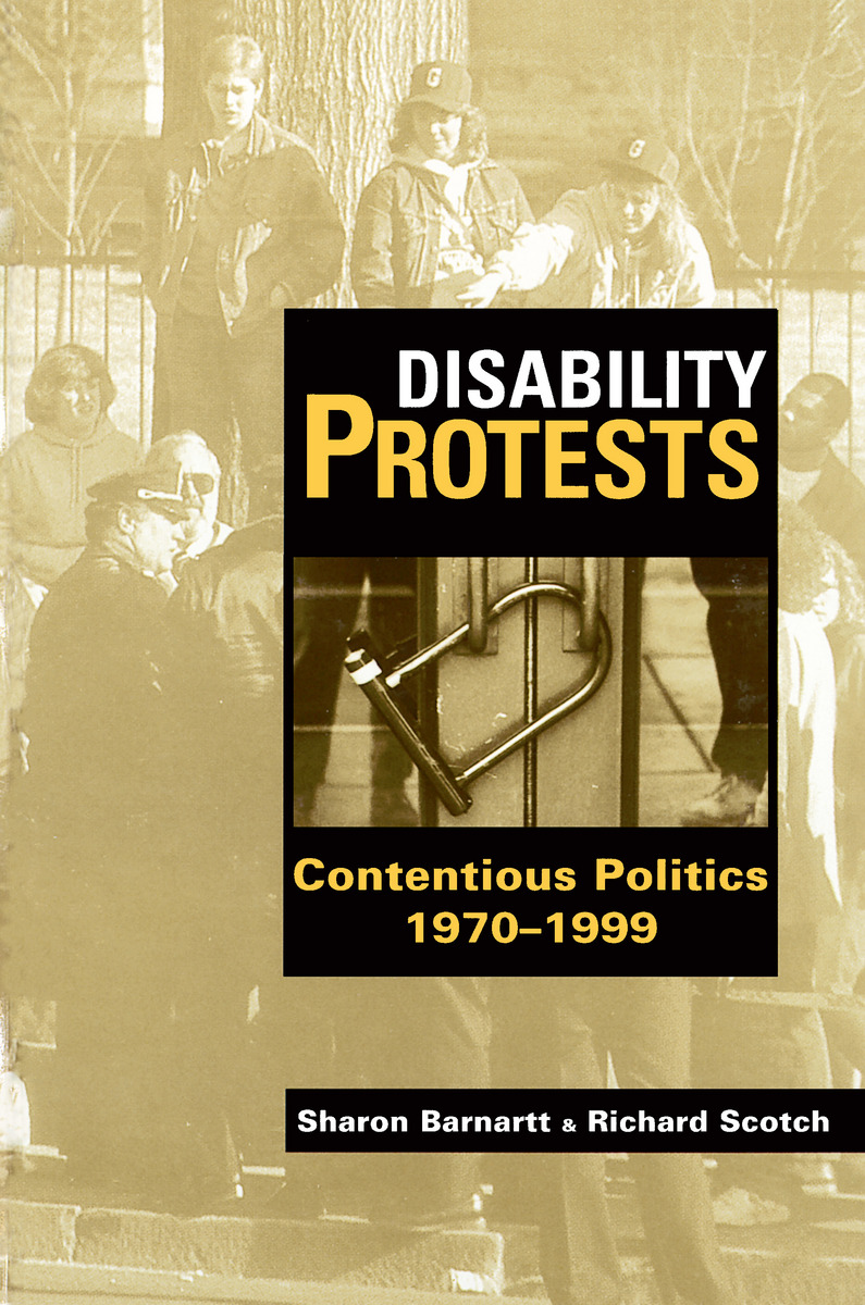 Disability protests : contentious politics 1970-1999 / Sharon Barnartt and Richard Scotch