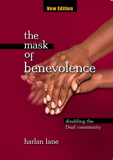 The mask of benevolence : disabling the deaf community / Harlan Lane