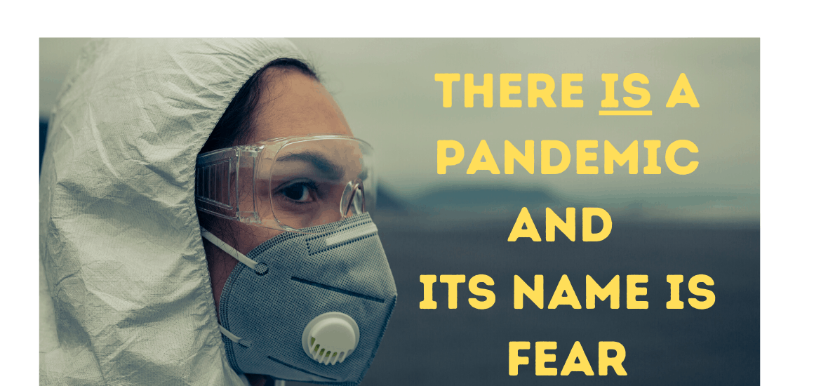There is a Pandemic and Its Name is Fear - Katherine Walden