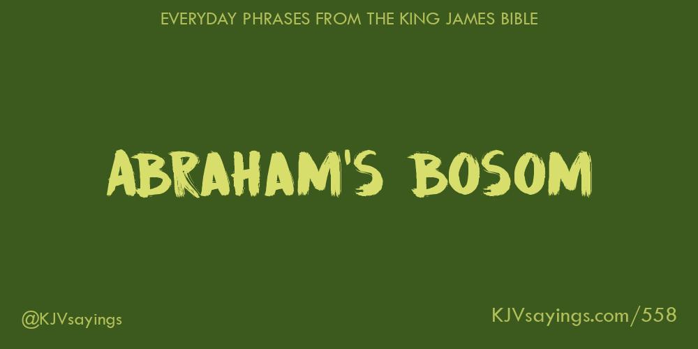 Abraham's bosom - King James Bible (KJV) sayings