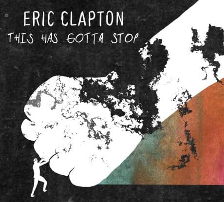 """ERIC CLAPTON Y SU NUEVO SINGLE """"THIS HAS GOTTA STOP""""   PyD"""