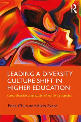 Leading a diversity cultural shift in higher education : comprehensive organizational learning strategies / Edna Chun and Alvin Evans