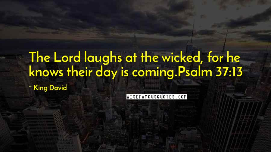 King David Quotes: The Lord laughs at the wicked, for he ...
