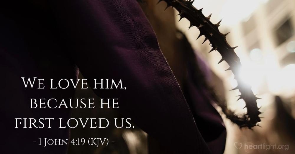 Today's Verse: 1 John 4:19 (KJV) | 1 john 4 19, 1 john, He ...